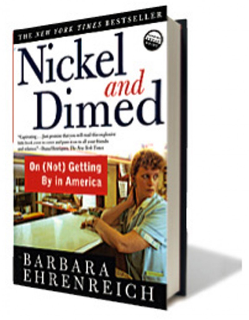 barbara ehrenreich nickel and dimed essays Nickel and dimed - part 3 in nickel and dimed by barbara ehrenreich, ehrenreich goes undercover as a low-wage worker, when she is really a reporter for new york times - nickel and dimed introduction.